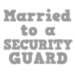 Married to a Security Guard