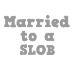 Married to a Slob