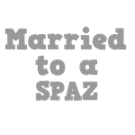 Married to a Spaz