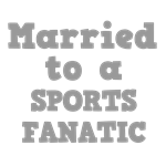 Married to a Sports Fanatic