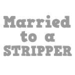 Married to a Stripper