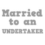 Married to an Undertaker