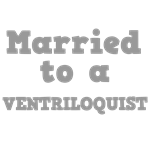 Married to a Ventriloquist