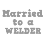 Married to a Welder