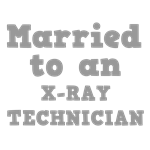 Married to an X-Ray Technician
