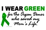 I Wear Green Ribbon My Mom Mother Donor Saved