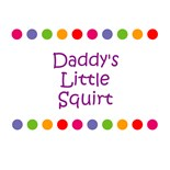 Daddys Little Squirt