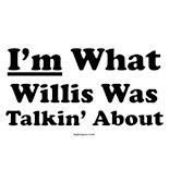 I'm What Willis Talking About