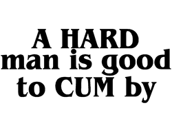 A Hard Man Is Good To Cum By   Gifts