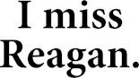 I Miss Reagan