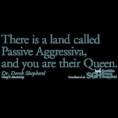 Passive Aggressiva - Grey's Anatomy Quote
