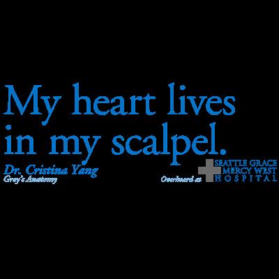 My heart lives in my scalpel.