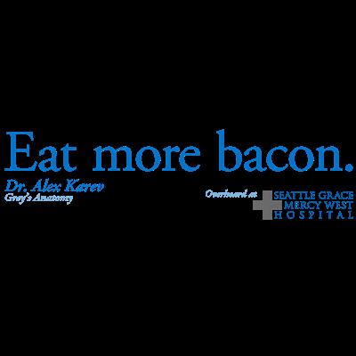 Eat More Bacon - Alex Karev