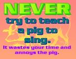 Never Tru Teach Pig Sing