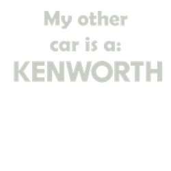 My other car is a KENWORTH Tee Gifts