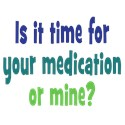 Is it time for your medication or mine Drink Coasters