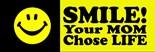 Smile Your Mom Chose Life