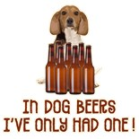 Dog Beers Ive Only Had One