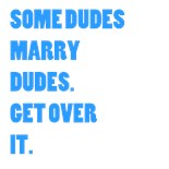 Some Dudes Marry Dudes Get Over