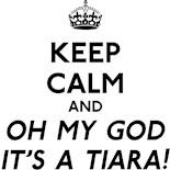 Keep Calm Oh My God It's Tiara