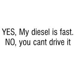 YES My diesel is fast NO you cant drive it Long Sl