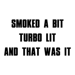 Smoked a bit Turbo lit And that was it Bumper Sticker