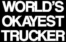 World's Okayest Trucker  Gifts