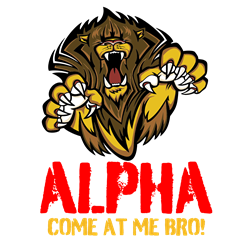 Alpha Come At Me Bro  Gifts
