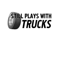 Still Plays With Trucks T Gifts