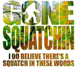 Gone Squatchin *Wooded Path Edition*   Gifts