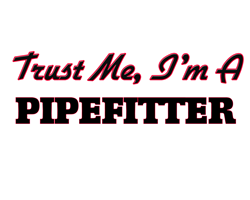 Trust me I'm a Pipefitter s Gifts