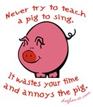 Never Try Teach Pig Sing