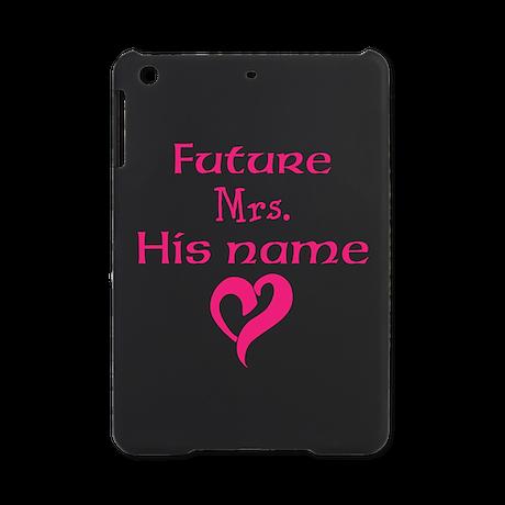 Personalize,Future Mrs. iPad Mini Case by AmericanWedding1