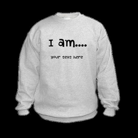 I am... Kids Sweatshirt