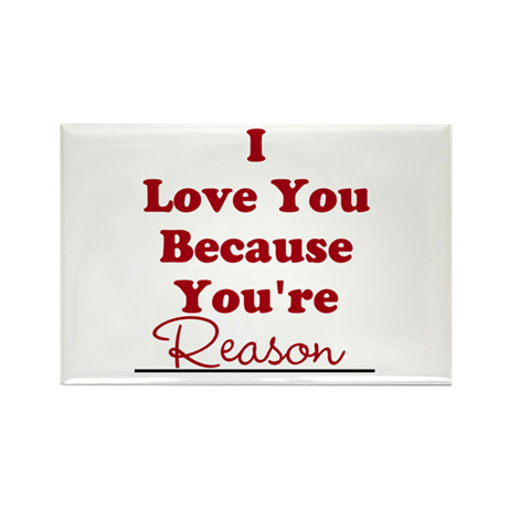 I love you because Rectangle Magnet