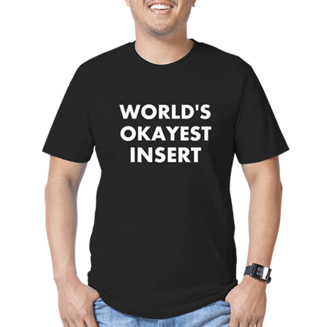 World Okayest Insert Word Here Men's Fitted T-Shir