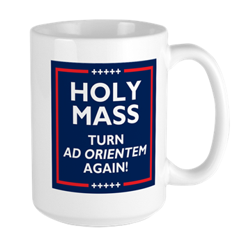 Ad orientem Mass TURN TOWARDS THE LORD AGAIN! Mugs