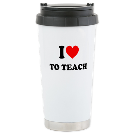 I Love to Teach: Stainless Steel Travel Mug