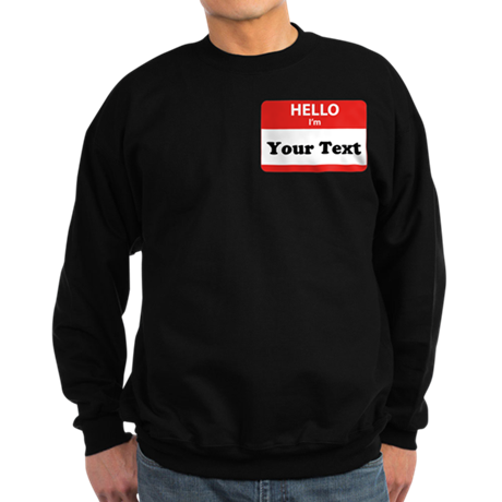 Hello I'm YOUR TEXT Sweatshirt (dark)