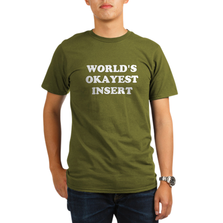 World's Okayest Insert Personalize Organic Men's T