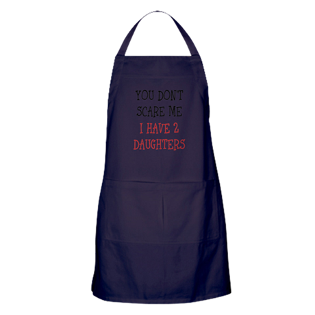 You dont scare me i have 2 daughters Apron (dark)