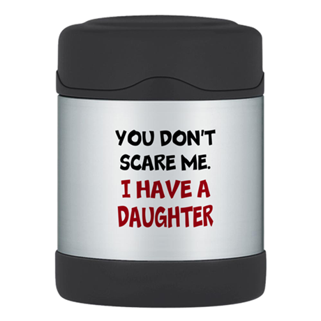 You Don't Scare Me. I Have A. Thermos Food Jar
