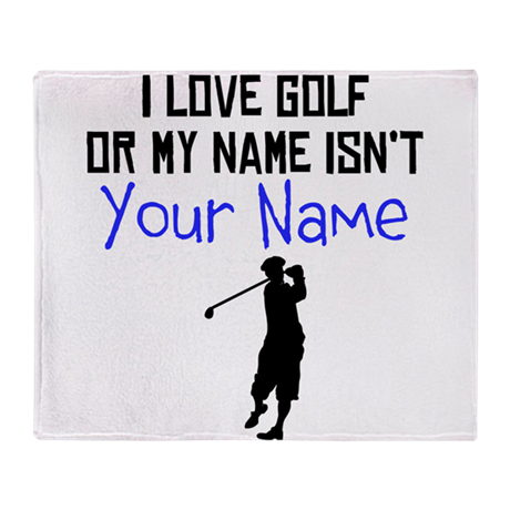 I Love Golf Or My Name Isnt (Your Name) Throw Blan