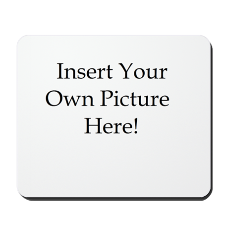 Upload your own picture Mousepad