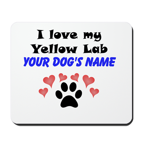Custom I Love My Yellow Lab Mousepad