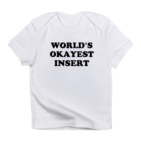 World's Okayest Insert Personalize Infant T-Shirt