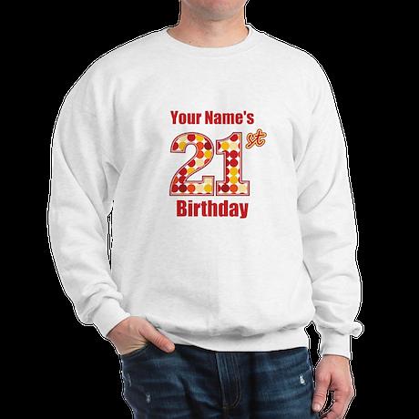 Happy 21st Birthday - Personalized! Sweatshirt
