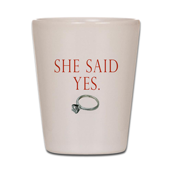 she said yes shot glass