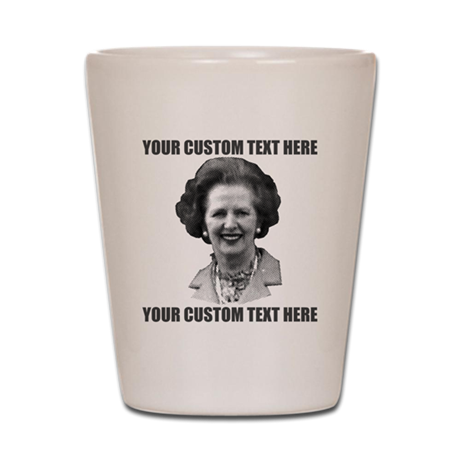CUSTOM TEXT Margaret Thatcher Shot Glass