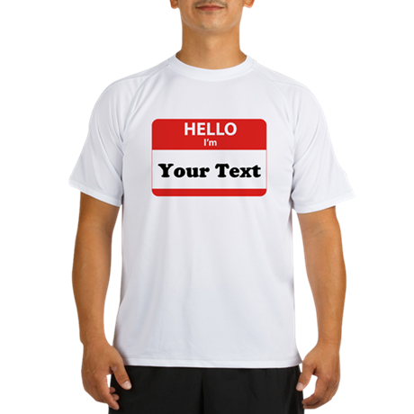 Hello I'm YOUR TEXT Performance Dry T-Shirt